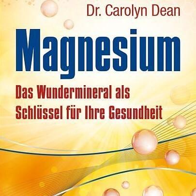 Magnesium Das Wundermineral als Schlüssel für Ihre Gesundheit - Dr. Dean Carolyn